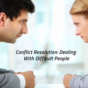 Conflict Resolution Dealing With Difficult People